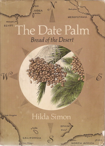 The Date Palm. Bread of the Desert. Hilda Simon.