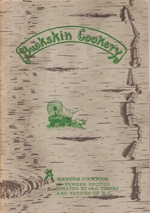 Buckskin Cookery. Souvenir Cookbook of Pioneer Recipes Donated by Old Timers and Natives of...