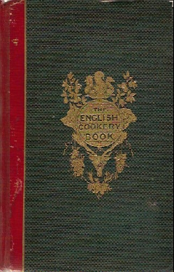 The English Cookery Book: Uniting A Good Style with Economy, and Adapted to all persons in Every Clime; Containing many Unpublished Receipts in Daily Use by Private Families, Collected by a Committee of Ladies, and Edited by J.H. Walsh. J. H. Walsh.