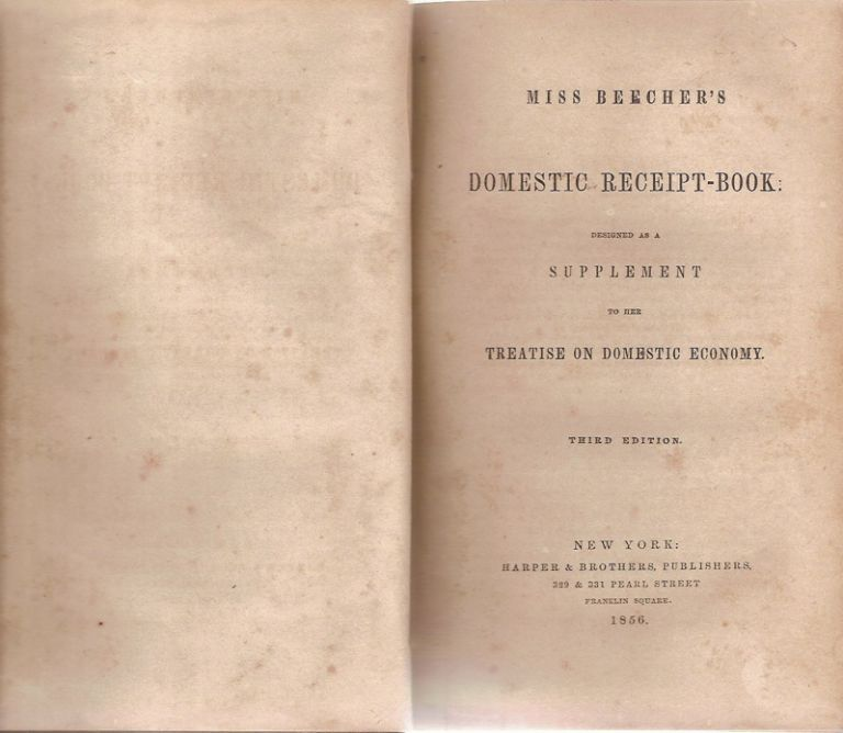 Miss Beecher's Domestic Receipt-Book; Designed as a Supplement to the Treatise on Domestic Economy. Third edition.