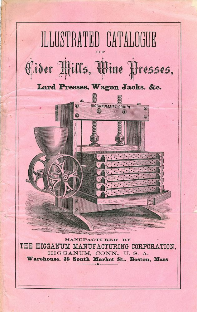 Illustrated Catalogue of Cider Mills, Wine Presses, Lard Presses, Wagon Jacks, &c. The Higganum...