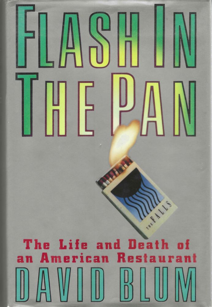 Flash in the Pan. The Life and Death of an American Restaurant. David Blum