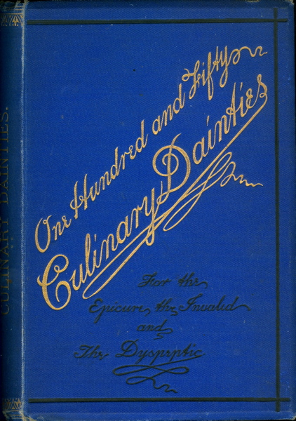 One Hundred and Sixty Culinary Dainties: for the Epicure, the Invalid and the Dyspeptic. Samuel Hobbs.