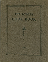 True and Tried Recipes Contributed by the Ladies of Rowley Massacusetts. The Rowley Cook Book....