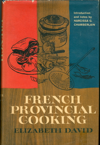 French Provincial Cooking. With an Introduction and Notes by Narcissa Chamberlain, and illustrations by Juliet Renny. Elizabeth David.