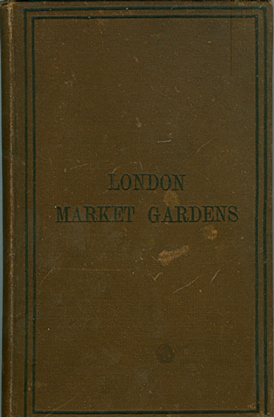 London Market Gardens, or Flowers, Fruits and Vegetables as Grown for Market. C. W. Shaw