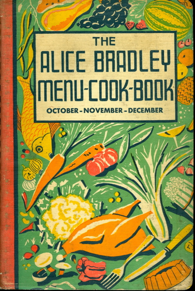 The Alice Bradley Menu-Cook-Book. Menus, Marketing Lists and Recipes. October, November,...