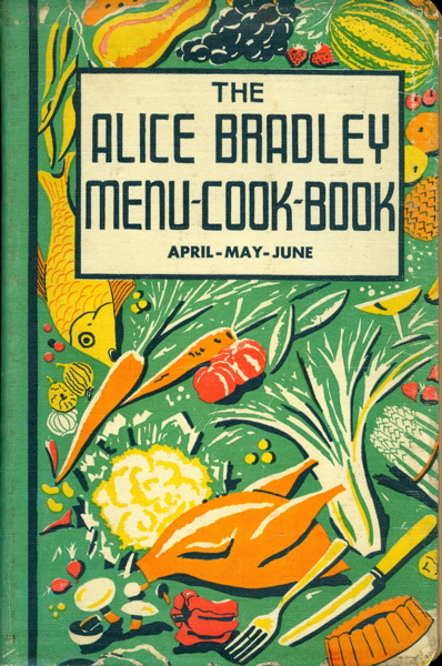 The Alice Bradley Menu-Cook-Book. Menus, Marketing Lists and Recipes. April-May-June. Alice Bradley.