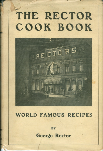 The Rector Cook Book. World Famous Recipes. Specialties from Noted Restaurants including those...