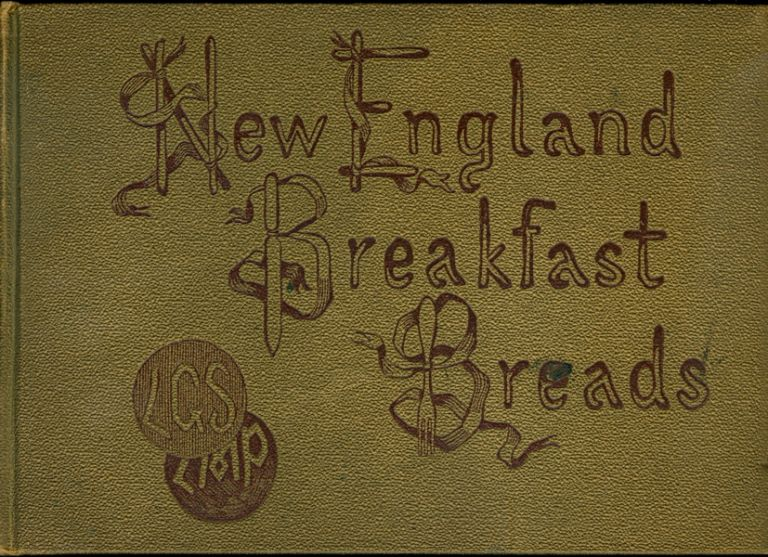 New England Breakfast Breads, Luncheon and Tea Biscuits. Lucy Gray Swett.