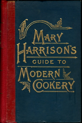Mary Harrison's Guide to Modern Cookery. With a preface by the Rt. Hon. Sir Thomas Dyke Acland, Bart. New Edition. Mary Harrison.