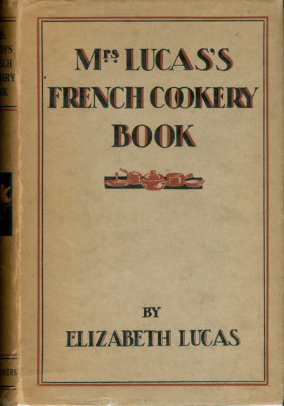 Mrs. Lucas's French Cookery Book. With some Additional Hints from English and American Kitchens. Elizabeth Lucas.