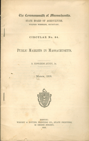 Public Markets in Massachusetts. Circular No. 84. Commonweath of Massachusetts, State Board of Agriculture. R. Edwards Jr Annin.