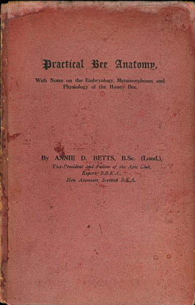 Practical Bee Anatomy. With Notes on the Embryology, Metamorphoses, and Physiology of the Honey Bee. Annie D. Betts.