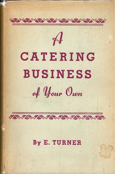 A Catering Business of Your Own: Teashop, Cafe & Restaurant Management. E. Turner.