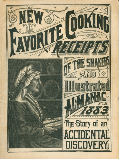 New Favorite Cooking Receipts of the Shakers and Illustrated Almanac for 1883. The Story of an Accidental Discovery. Shaker, A. J. White.