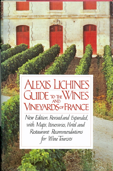 Alexis Lichine's Guide to the Wines and Vineyards of France. Alexis Lichine