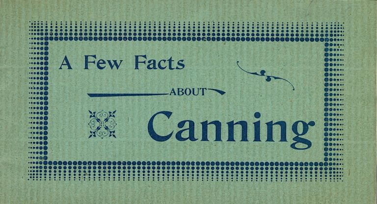A Few Facts About Canning. John L. Gaumer Co