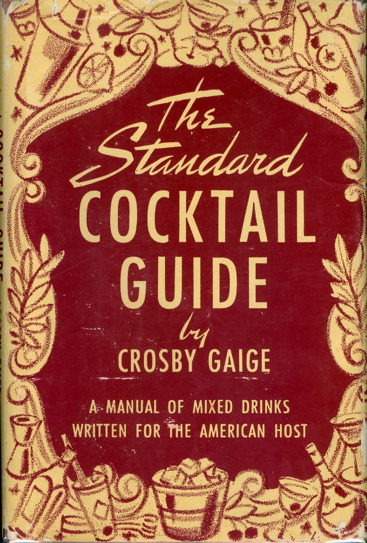 The Standard Cocktail Guide. A Manual of Mixed Drinks Written for the American Host. Crosby Gaige
