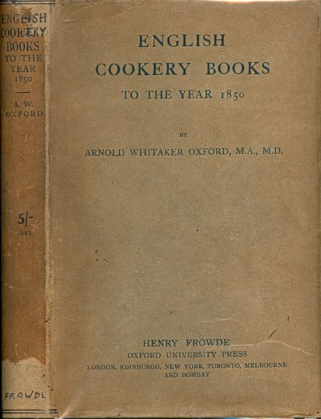 English Cookery Books to the Year 1850. Arnold Whitaker Oxford