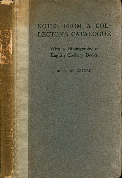 Notes from a Collector's Catalogue: With a Bibliography of English Cookery Books. A. W. Oxford,...