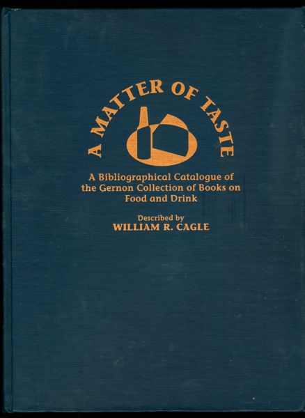 A Matter of Taste: A Bibliographical Catalogue of the Gernon Collection of Books on Food and Drink. William R. Cagle.