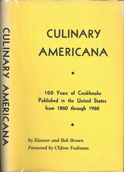 Culinary Americana: 100 Years of Cookbooks Published in the United States from 1860 through 1960....