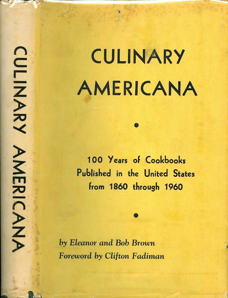 Culinary Americana: 100 Years of Cookbooks Published in the United States from 1860 through 1960. Eleanor and Bob Brown.