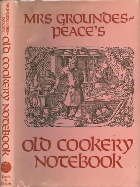 Mrs. Groundes-Peace's Old Cookery Notebook. Zara Groundes-Peace.
