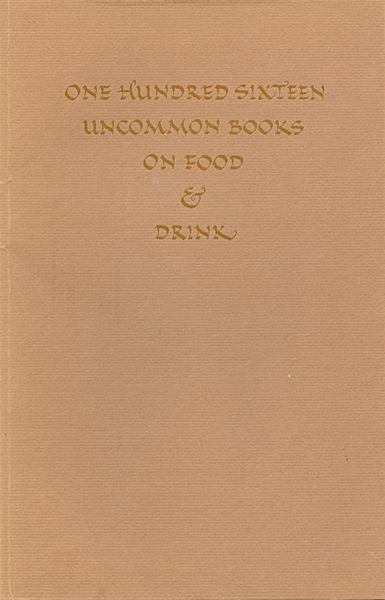 One Hundred Sixteen Uncommon Books on Food & Drink, From the Distinguished Collection on Gastronomy of Marcus Crahan. Marcus Crahan.