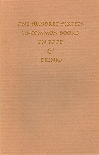 One Hundred Sixteen Uncommon Books on Food & Drink, From the Distinguished Collection on Gastronomy of Marcus Crahan. Marcus & Elizabeth Crahan.