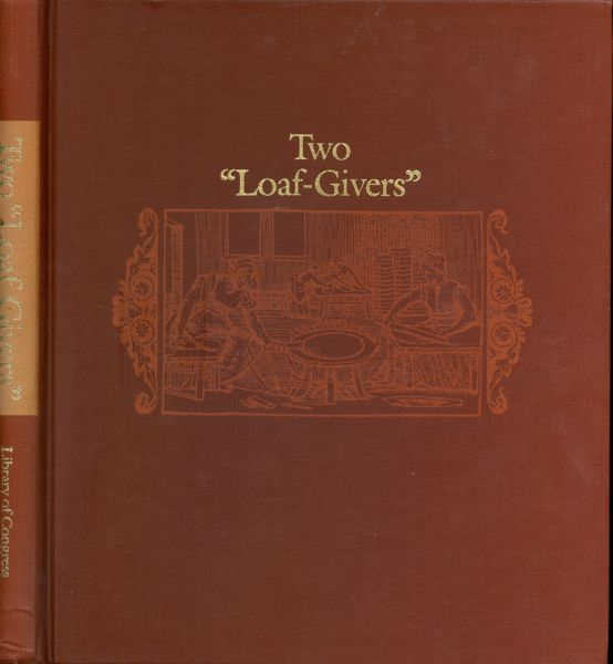 "Two ""Loaf Givers"", Or A Tour through the Gastronomic Libraries of Katherine Golden Bitting and Elizabeth Robins Pennell. Leonard N. Beck."