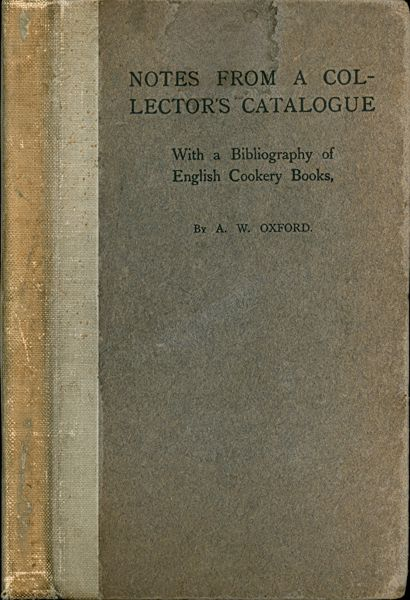 Notes from a Collector's Catalogue: With a Bibliography of English Cookery Books. A. W. Oxford