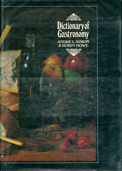 A Dictionary of Gastronomy. Andre L. Simon, Robin Howe.