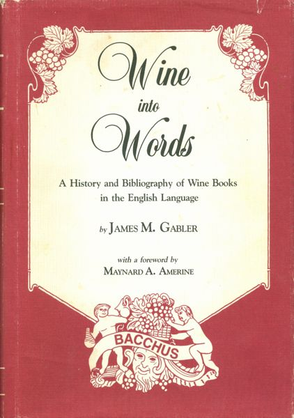 Wine into Words: A History and Bibliography of Wine Books in the English Language. James M. Gabler