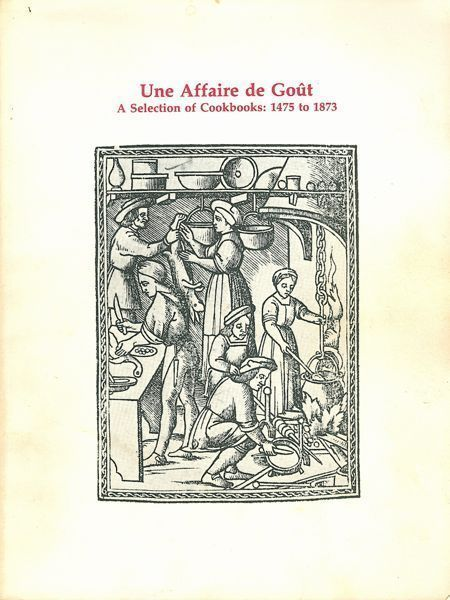 Une Affaire de Goût, A Selection of Cookbooks: 1475 to 1873: From the Library of Dr. and Mrs. John Talbot Gernon. Dr. & Mrs. John Talbot Gernon, Pegram Harrison.