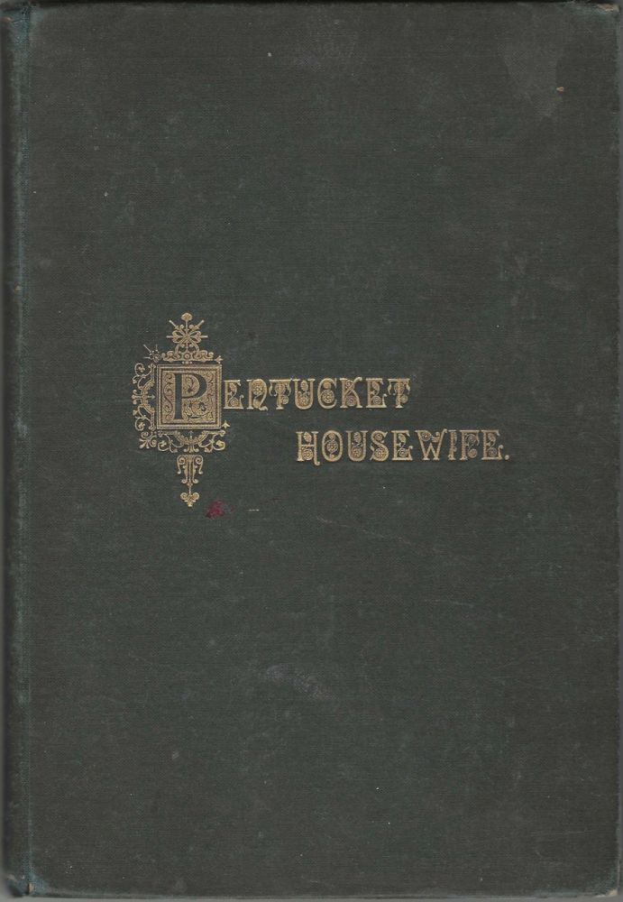 The Pentucket Housewife. A Manual for Housekeepers, and Collection of Recipes, Contributed by the...