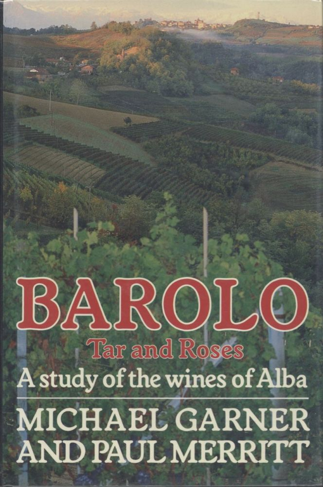 Barolo, Tar & Roses. A study of the wines of the Alba. Michael Garner, Paul Merritt
