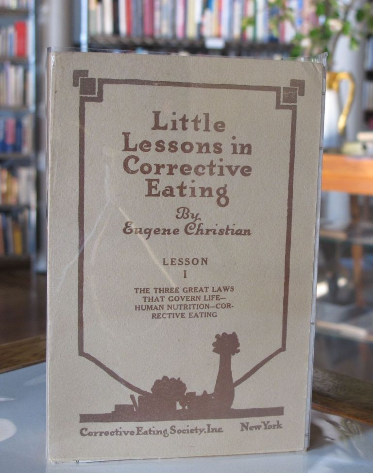 Little Lessons in Corrective Eating [Lessons 1-24]. Eugene Christian.