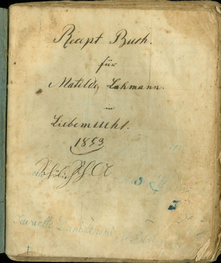 Recept Buch für Matilde Lehmann in Liebemuehl. 1853. German Manuscript Cookery Book, Matilde Lehmann.