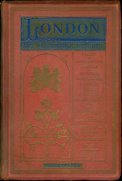 London and Fashionable Resorts. A Complete Guide to the Places of Amusement, Objects of Interest,...