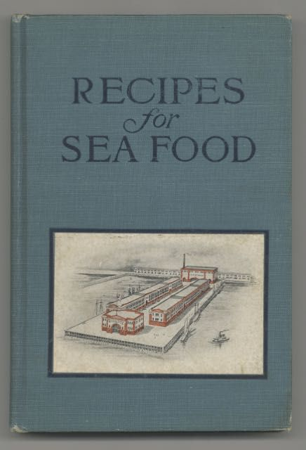 Recipes for Sea Food : How to Prepare and Serve Fish, Oysters, Clams, Scallops, Lobsters, Crabs,...
