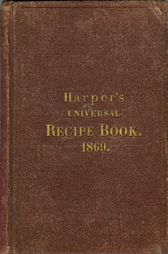 Universal Recipe Book, Containing Recipes Valuable to Every Tradesman,Artist, Merchant and Lady....