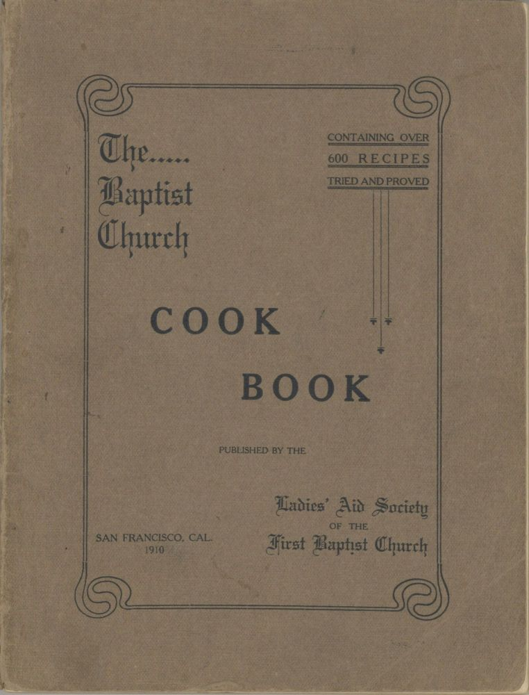 The Baptist Church Cook Book. Published by the Ladies' Aid Society of the First Baptist Church,...