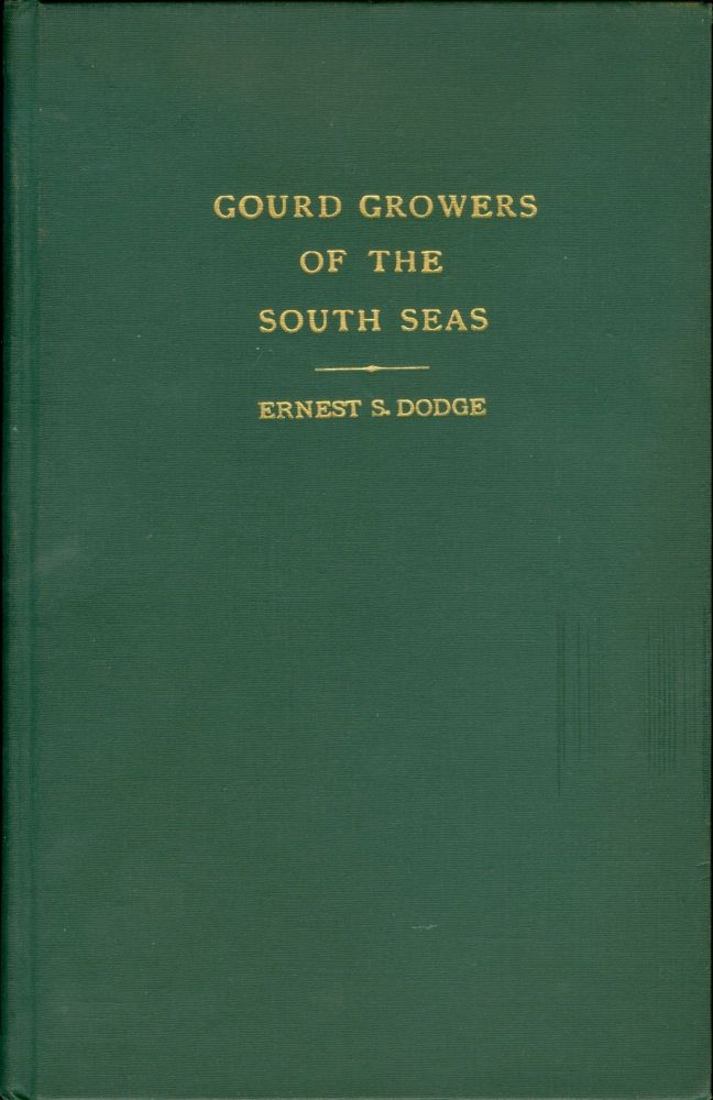 Gourd Growers of the South Seas: An Introduction to the Study of the Lagenaria Gourd in the Culture of the Polynesians. Ernest S. Dodge.