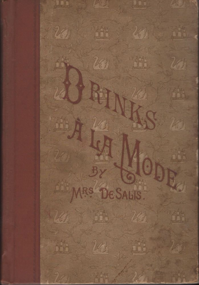 Drinks, a la Mode. Cups and Drinks of Every Kind for Every Season. DeSalis Mrs.
