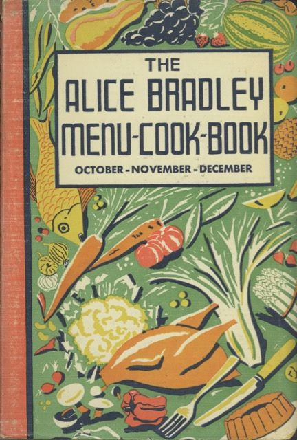 The Alice Bradley Menu-Cook-Book. Menus, Marketing Lists and Recipes. October, November, December. Alice Bradley.