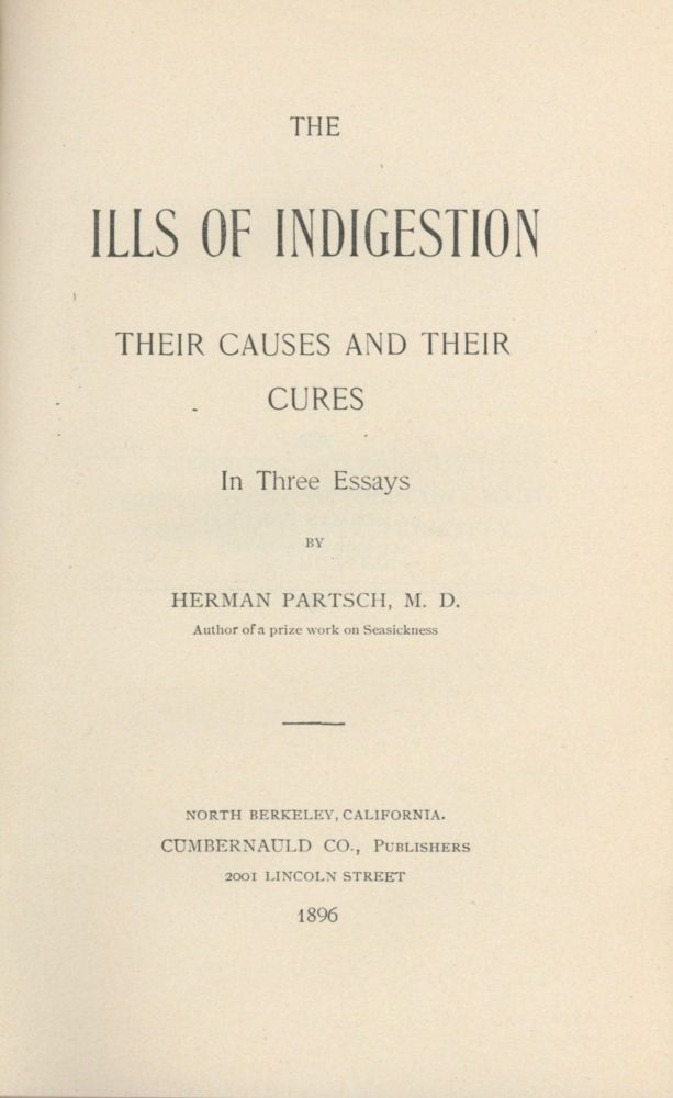 The Ills of Indigestion, Their Causes and Their Cures, In Three Essays. Herman Partsch