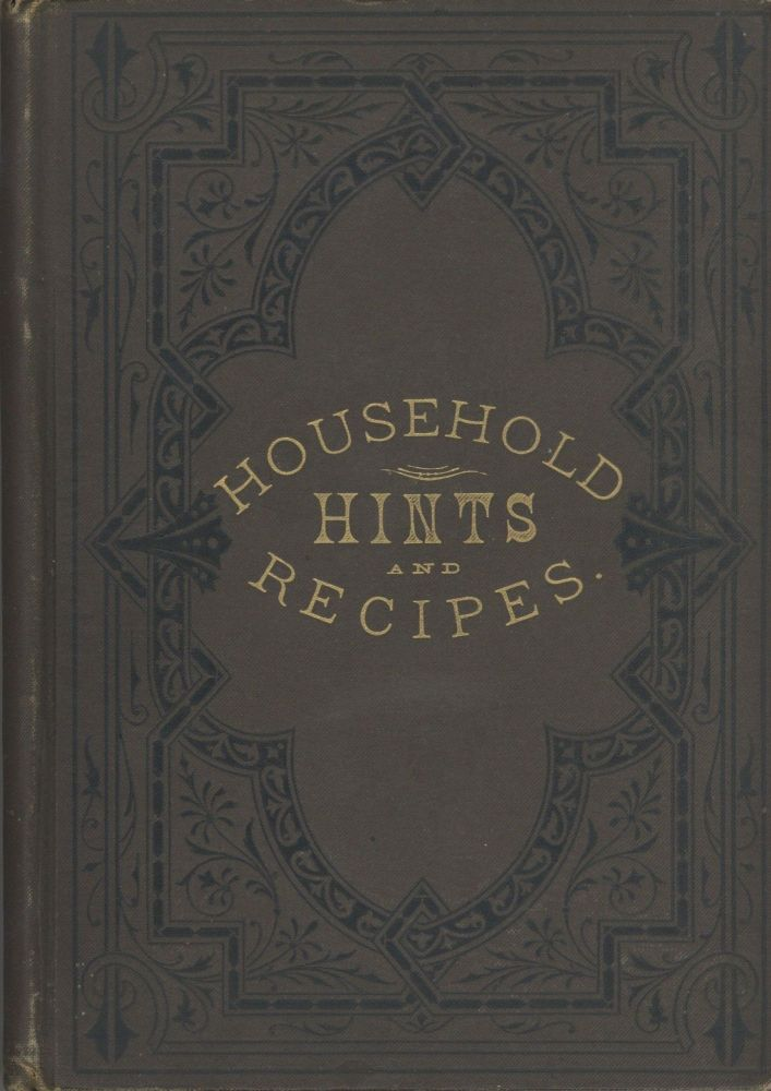 Household Hints and Recipes. Daisy Eyebright, Henry T. Williams, S. O. Johnson, Sophia Orne