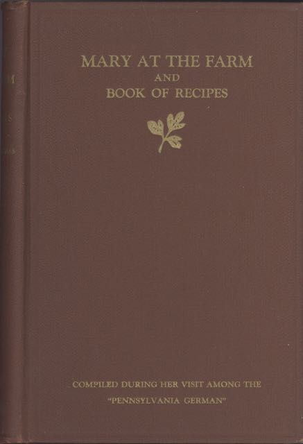 "Mary at the Farm, and Book of Recipes, Compiled During her Visit Among the ""Pennsylvania Germans."" Edith M. Thomas."